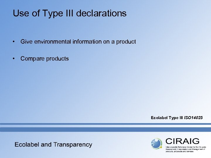 Use of Type III declarations • Give environmental information on a product • Compare