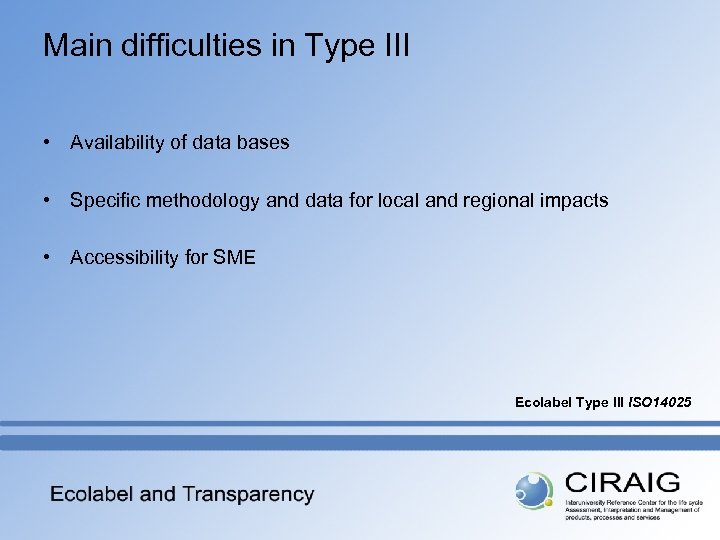 Main difficulties in Type III • Availability of data bases • Specific methodology and