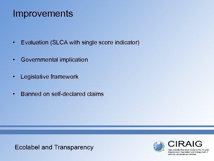 Improvements • Evaluation (SLCA with single score indicator) • Governmental implication • Legislative framework