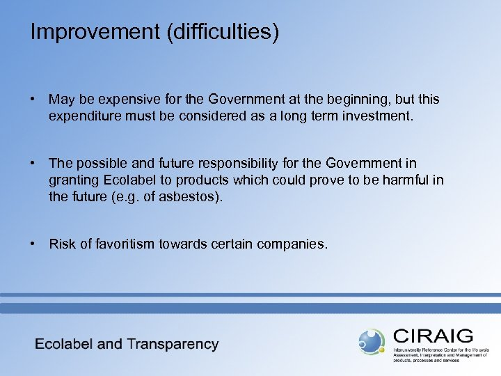 Improvement (difficulties) • May be expensive for the Government at the beginning, but this