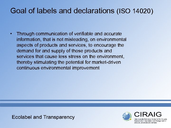 Goal of labels and declarations (ISO 14020) • Through communication of verifiable and accurate