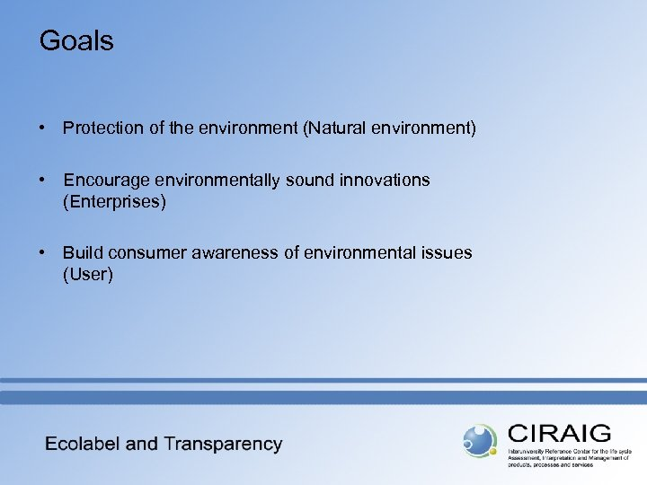 Goals • Protection of the environment (Natural environment) • Encourage environmentally sound innovations (Enterprises)