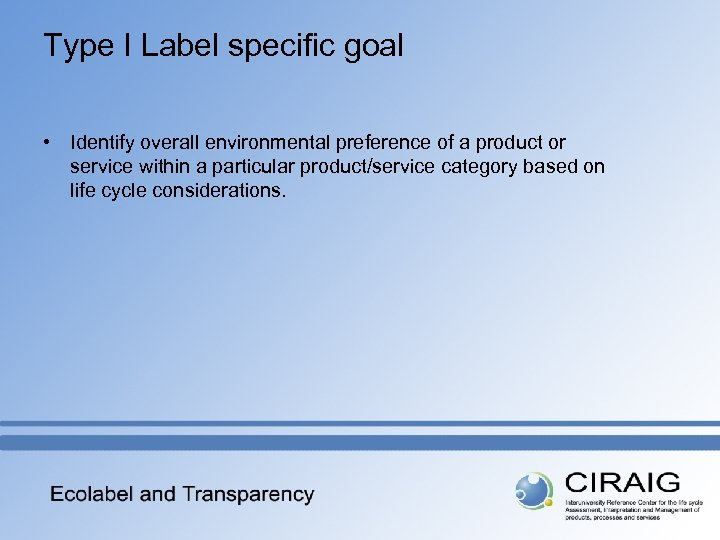 Type I Label specific goal • Identify overall environmental preference of a product or