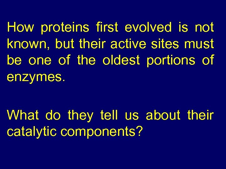How proteins first evolved is not known, but their active sites must be one