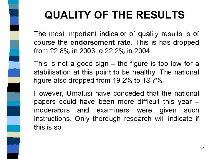 QUALITY OF THE RESULTS The most important indicator of quality results is of course