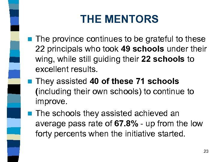 THE MENTORS The province continues to be grateful to these 22 principals who took