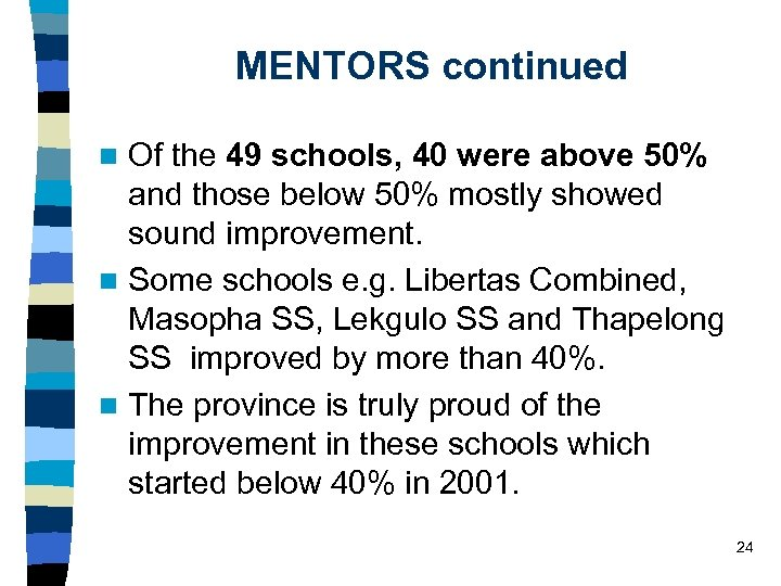 MENTORS continued Of the 49 schools, 40 were above 50% and those below 50%