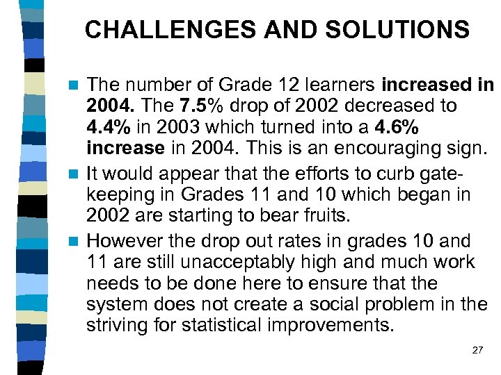 CHALLENGES AND SOLUTIONS The number of Grade 12 learners increased in 2004. The 7.
