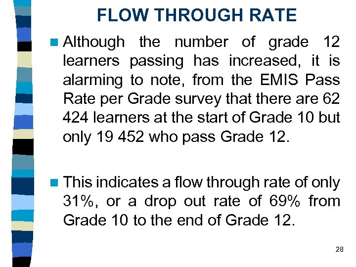 FLOW THROUGH RATE n Although the number of grade 12 learners passing has increased,