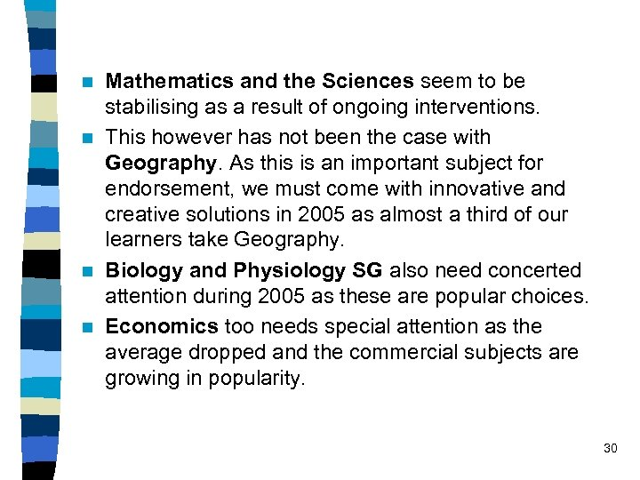 Mathematics and the Sciences seem to be stabilising as a result of ongoing interventions.