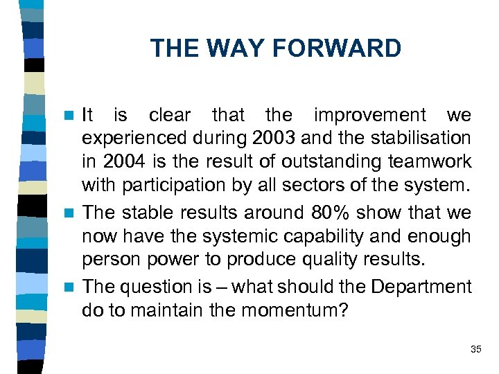 THE WAY FORWARD It is clear that the improvement we experienced during 2003 and