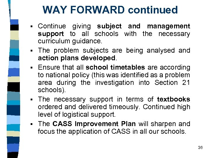 WAY FORWARD continued § § § Continue giving subject and management support to all