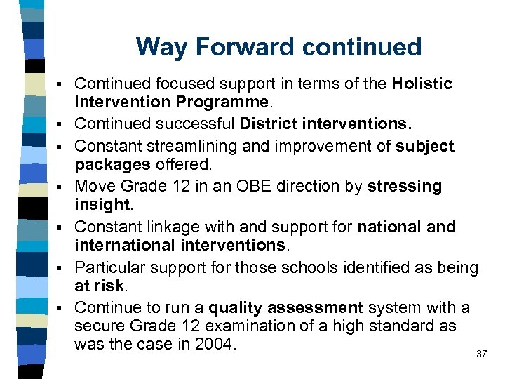 Way Forward continued § § § § Continued focused support in terms of the