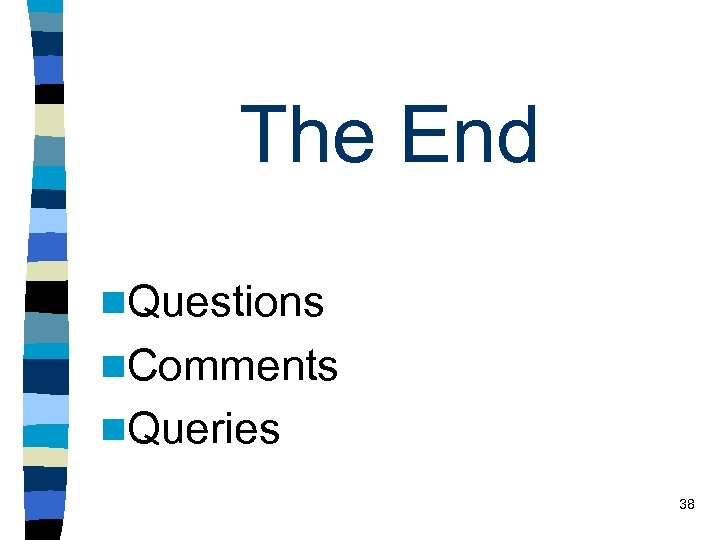 The End n. Questions n. Comments n. Queries 38