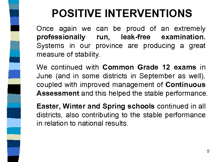 POSITIVE INTERVENTIONS Once again we can be proud of an extremely professionally run, leak-free