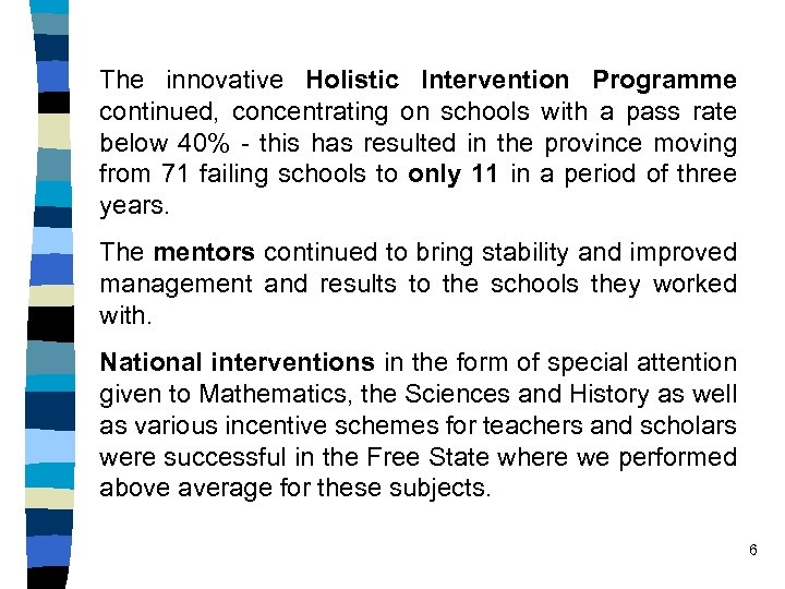 The innovative Holistic Intervention Programme continued, concentrating on schools with a pass rate below