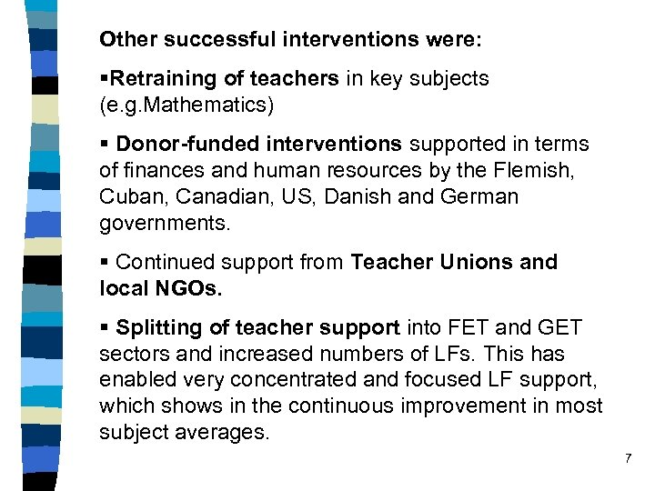 Other successful interventions were: §Retraining of teachers in key subjects (e. g. Mathematics) §