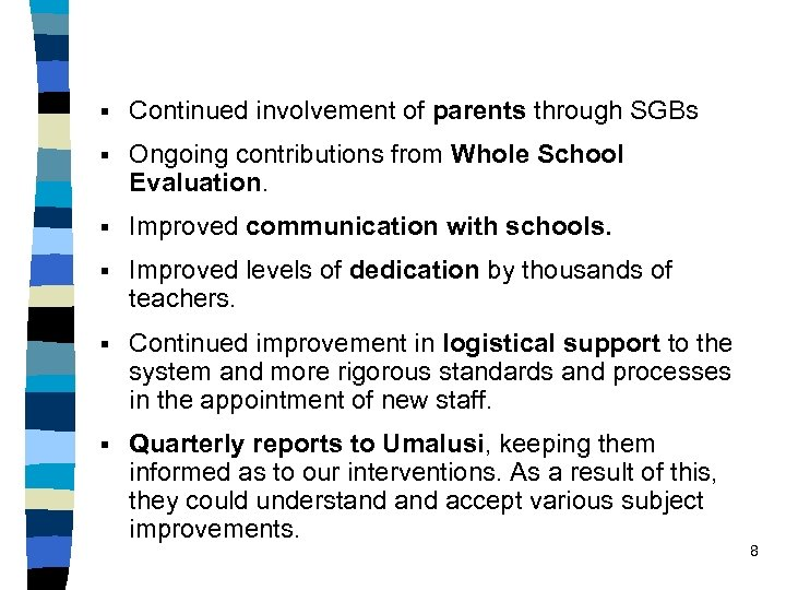 § Continued involvement of parents through SGBs § Ongoing contributions from Whole School Evaluation.