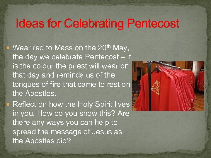 Ideas for Celebrating Pentecost Wear red to Mass on the 20 th May,