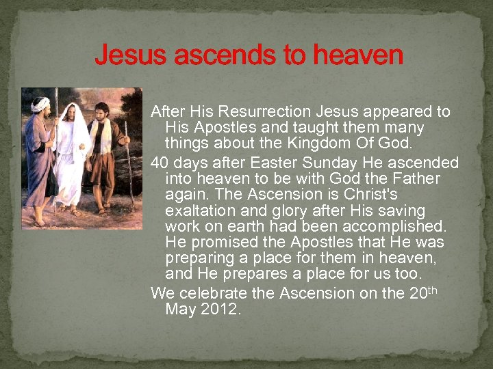 Jesus ascends to heaven After His Resurrection Jesus appeared to His Apostles and