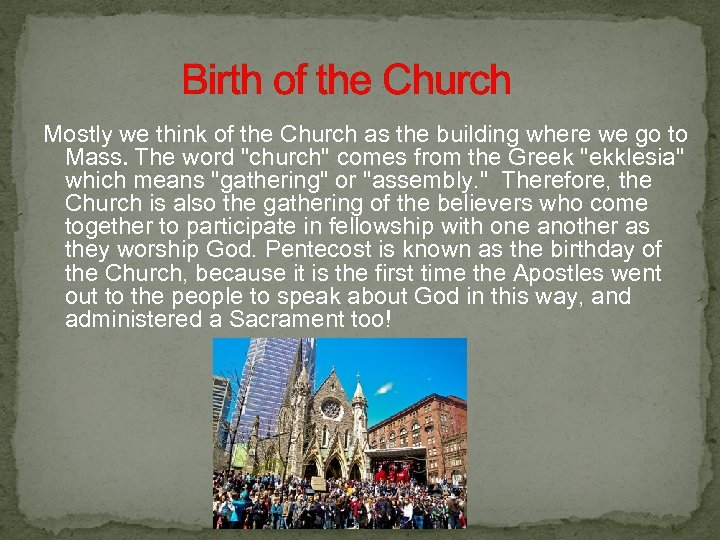 Birth of the Church Mostly we think of the Church as the building