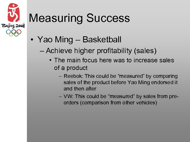 Measuring Success • Yao Ming – Basketball – Achieve higher profitability (sales) • The