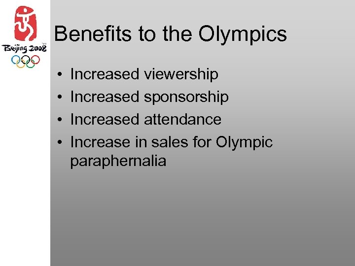 Benefits to the Olympics • • Increased viewership Increased sponsorship Increased attendance Increase in