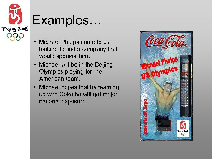 Examples… • Michael Phelps came to us looking to find a company that would