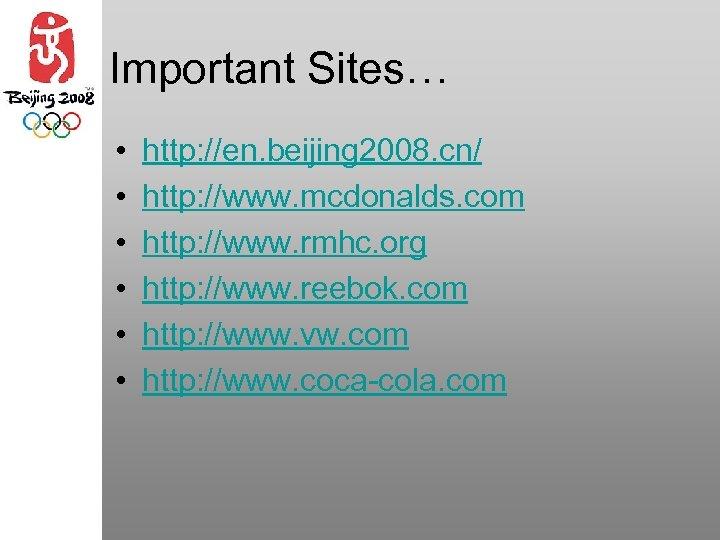 Important Sites… • • • http: //en. beijing 2008. cn/ http: //www. mcdonalds. com
