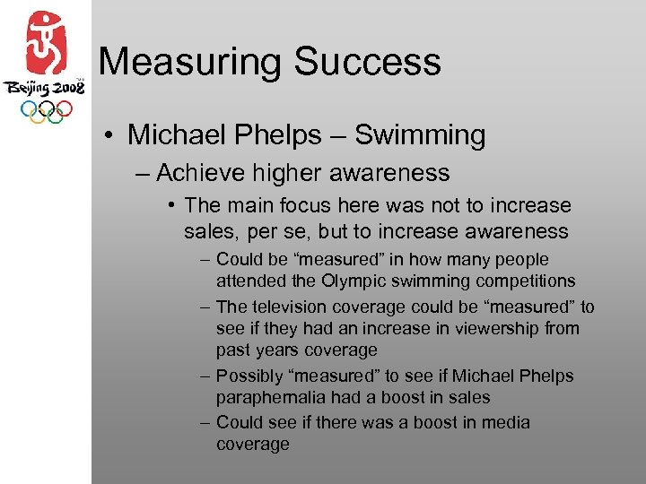 Measuring Success • Michael Phelps – Swimming – Achieve higher awareness • The main