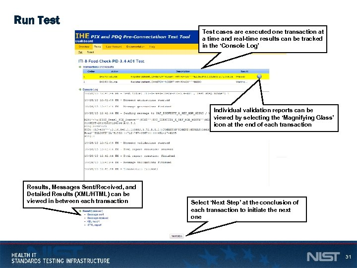 Run Test cases are executed one transaction at a time and real-time results can