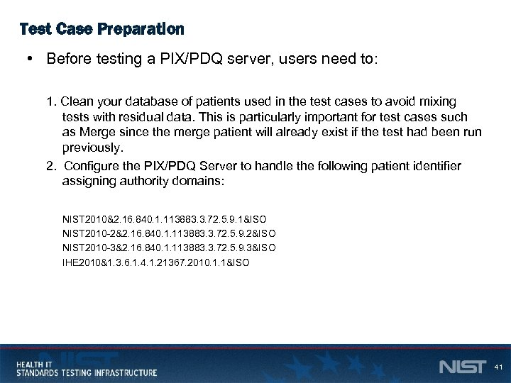 Test Case Preparation • Before testing a PIX/PDQ server, users need to: 1. Clean