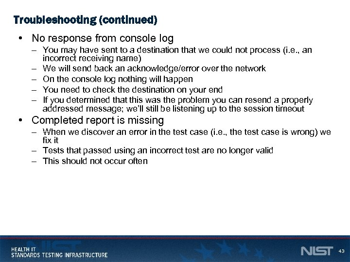 Troubleshooting (continued) • No response from console log – You may have sent to