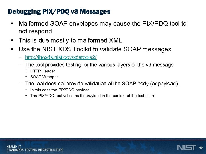 Debugging PIX/PDQ v 3 Messages • Malformed SOAP envelopes may cause the PIX/PDQ tool