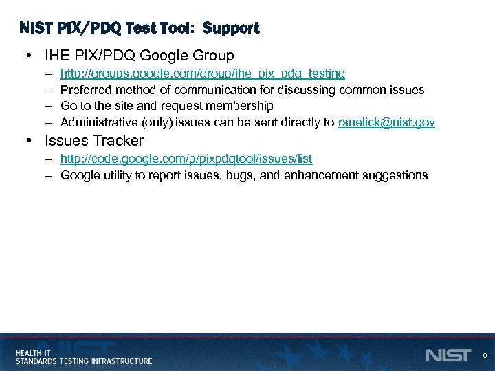 NIST PIX/PDQ Test Tool: Support • IHE PIX/PDQ Google Group – – http: //groups.
