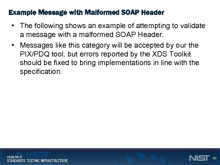 Example Message with Malformed SOAP Header • The following shows an example of attempting