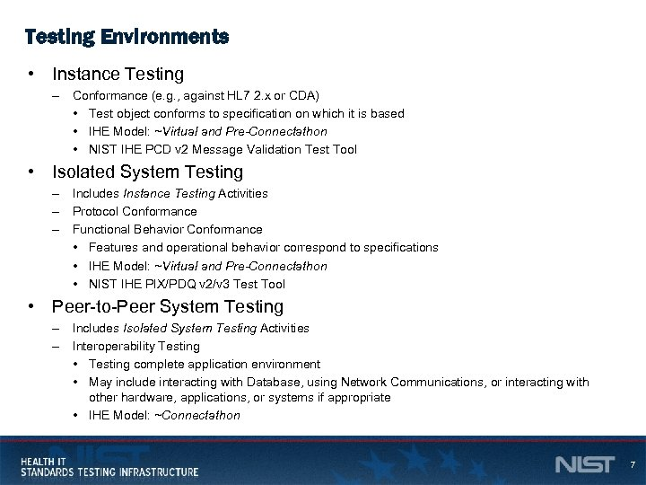 Testing Environments • Instance Testing – Conformance (e. g. , against HL 7 2.