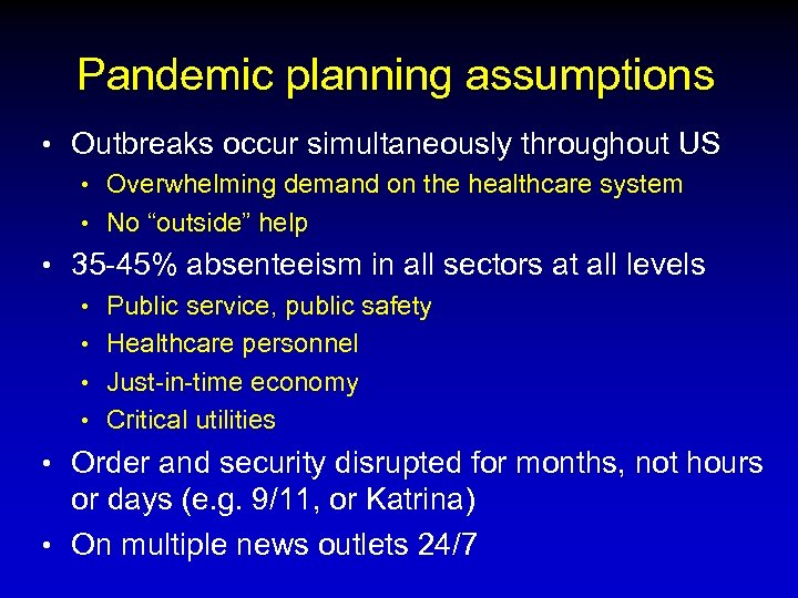 Pandemic planning assumptions • Outbreaks occur simultaneously throughout US • Overwhelming demand on the