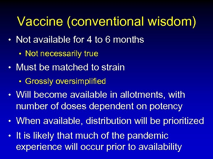 Vaccine (conventional wisdom) • Not available for 4 to 6 months • Not necessarily