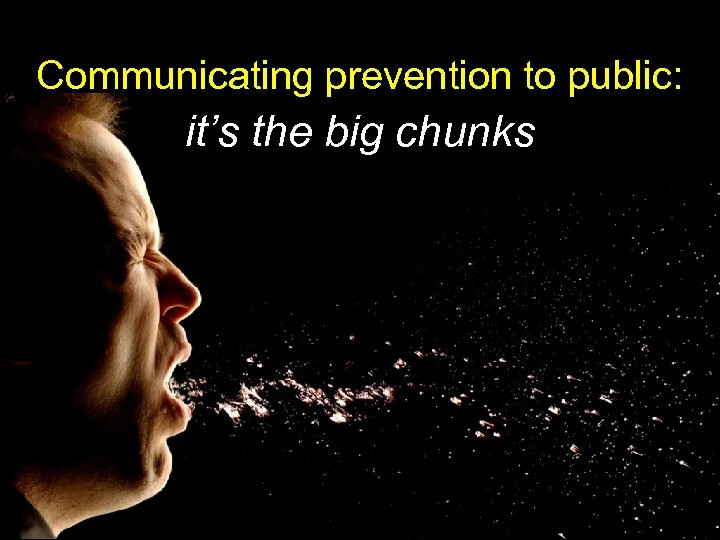 Communicating prevention to public: it's the big chunks