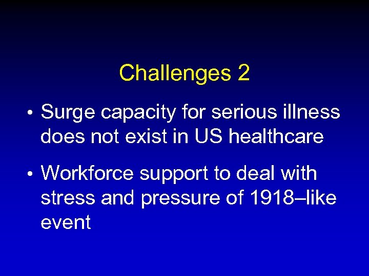 Challenges 2 • Surge capacity for serious illness does not exist in US healthcare