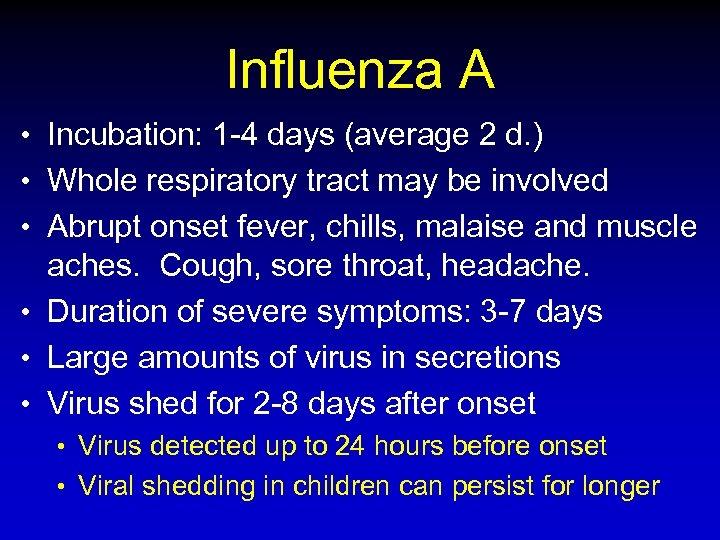 Influenza A • Incubation: 1 -4 days (average 2 d. ) • Whole respiratory
