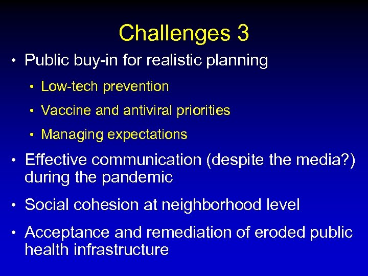 Challenges 3 • Public buy-in for realistic planning • Low-tech prevention • Vaccine and
