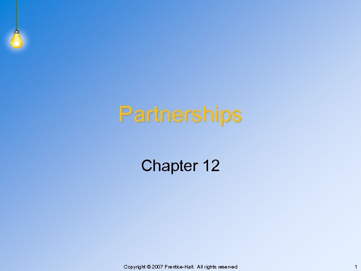 Partnerships Chapter 12 Copyright © 2007 Prentice-Hall. All rights reserved 1