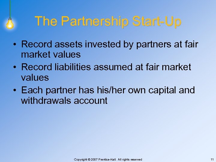 The Partnership Start-Up • Record assets invested by partners at fair market values •