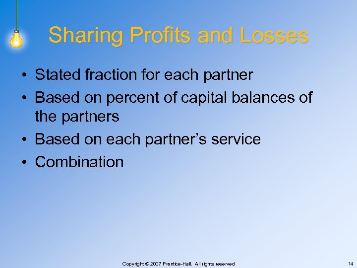 Sharing Profits and Losses • Stated fraction for each partner • Based on percent