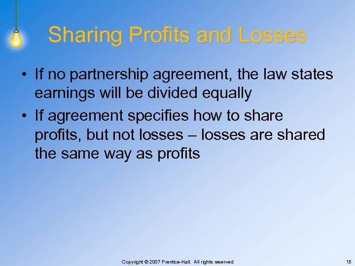 Sharing Profits and Losses • If no partnership agreement, the law states earnings will