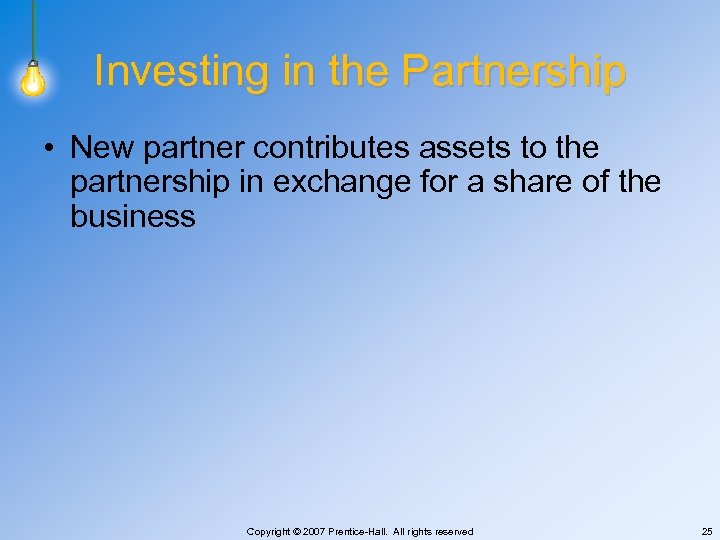 Investing in the Partnership • New partner contributes assets to the partnership in exchange