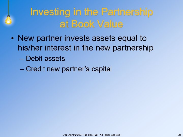 Investing in the Partnership at Book Value • New partner invests assets equal to