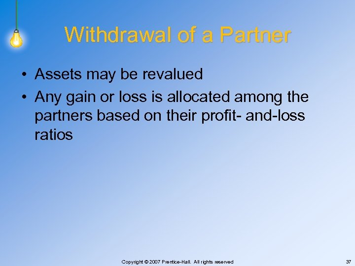 Withdrawal of a Partner • Assets may be revalued • Any gain or loss